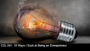 CDL 041 – 10 Ways I Suck at Being an Entrepreneur