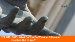 CDL 046 – OMG! What Do You Do When an Influencer Reaches Out to You?