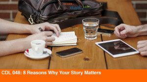 CDL 048 – 8 Reasons Why Your Story Matters